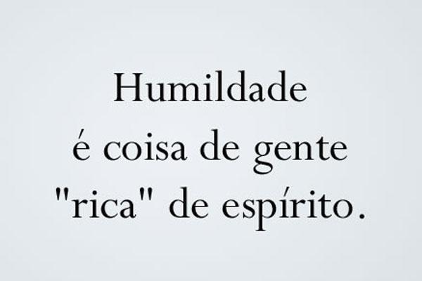 humildade é coisa de gente rica de espirito